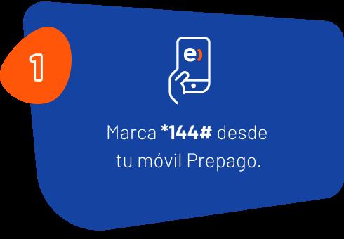 1: Marca *144# desde tu móvil Prepago.