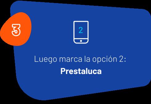 3: Luego marca la opción 2: Prestaluca